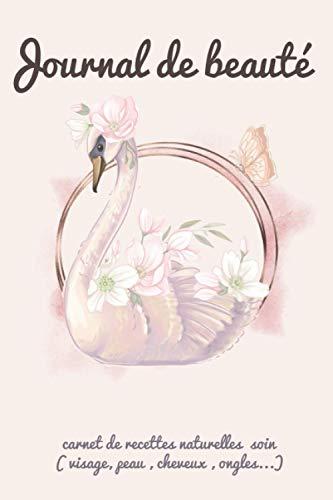 journal de beauté carnet de recettes naturelles soin ( visage, peau , cheveux , ongles...): carnet de recettes cosmétique, cadeau mignon pour les femmes et filles préoccupée de leurs peau