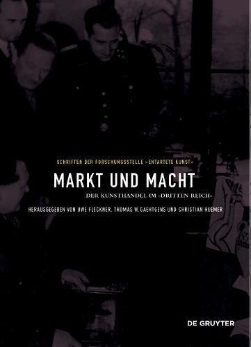 """Markt und Macht: Der Kunsthandel im »Dritten Reich« (Schriften der Forschungsstelle """"Entartete Kunst"""", Band 12)"""