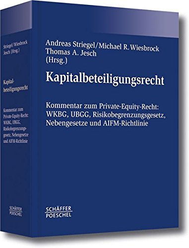 Kapitalbeteiligungsrecht: Kommentar zum Private-Equity-Recht: WKBG, UBGG, Risikobegrenzungsgesetz, Nebengesetze und AIFM-Richtlinie (2009-12-08)