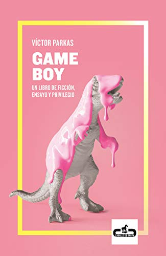 Game Boy (Caballo de Troya 2019, 1): Un libro de ficción, ensayo y privilegio