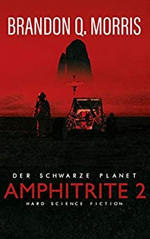 Amphitrite 2: Der schwarze Planet: Hard Science Fiction (Planet Neun) (German Edition) by [Brandon Q. Morris]