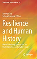 Resilience and Human History: Multidisciplinary Approaches and Challenges for a Sustainable Future (Translational Systems Sciences (23))