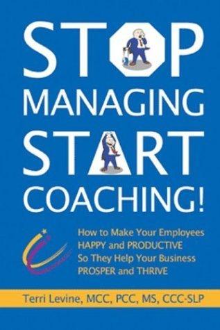 Stop Managing, Start Coaching by Terri Levine (2003-09-03)