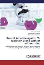 Role of Anserine against ϒ- radiation along with or without zinc: Hepatoprotective action of anserine against gamma radiat...