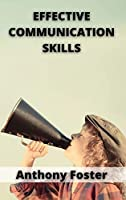 Effective Communication Skills: how to have Better Communication and Conversations in Business, Life, Marriage and Relationships. Develop your way of Speaking Effectively for Work. Public Speaking