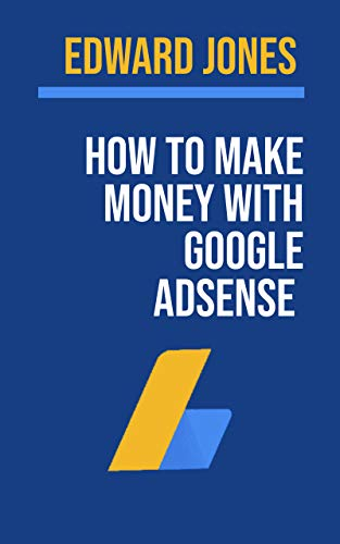 How to make money with google adsense : Google Adsense is one of the best ways to monetize a website or blog. (English Edition)
