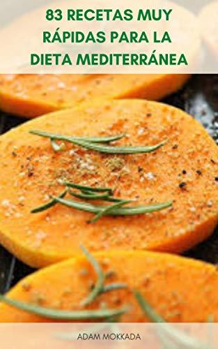 83 Recetas Muy Rápidas Para La Dieta Mediterránea : Libro De Cocina...