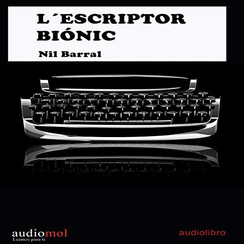 L´escriptor biónic [The Bionic Writer] (Audiolibro en Catalán) audiobook cover art