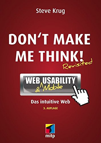 Don't make me think!: Web Usability: Das intuitive Web (mitp Business): Web & Mobile Usability: Das intuitive Web