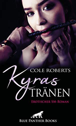 Kyras Tränen | Erotischer SM-Roman: Sie verkauft ihre Unschuld wird zur bedingungslos dienenden Sklavin ... (BDSM-Romane)