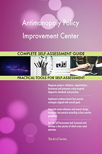 Antimonopoly Policy Improvement Center All-Inclusive Self-Assessment - More than 710 Success Criteria, Instant Visual Insights, Comprehensive Spreadsheet Dashboard, Auto-Prioritized for Quick Results