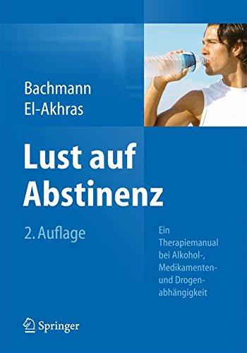 Lust auf Abstinenz: Ein Therapiemanual bei Alkohol-, Medikamenten- und Drogenabhängigkeit