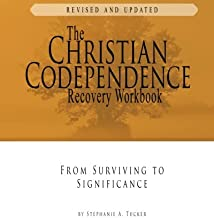 The Christian Codependence Recovery Workbook: From Surviving to Significance