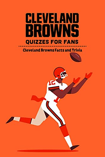 Cleveland Browns Quizzes for Fans: Cleveland Browns Facts and Trivia: Father's Day Gift (English Edition)