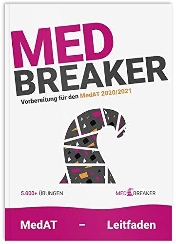 Med-Breaker - MedAT 2020/2021, Medizin Aufnahmetest Österreich: Leitfaden, Vorbereitung, 5.000+ Aufgaben von MedAT-Platz 1 und Platz 2 AbsolventInnen (KFF-Übungsbuch)