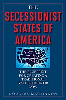 The Secessionist States of America: The Blueprint for Creating a Traditional Values Country . . . Now by [Douglas MacKinnon]
