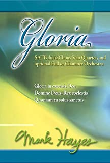 Gloria: For Satb Divisi Choir, Solo Quartet, and Opt. Full or Chamber Orchestra
