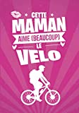 Cette Maman aime beaucoup le Vélo: cadeau original et personnalisé, cahier parfait pour prise de...
