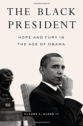 Compare Textbook Prices for The Black President: Hope and Fury in the Age of Obama  ISBN 9781421441887 by Clegg III, Claude A.