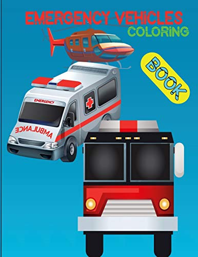 Emergency Vehicles coloring book: Ambulances, Police Cars . Fire Trucks . Over 50 Big and Simple Designs for Boys and Girls .... ( edition USE )