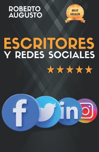 ESCRITORES Y REDES SOCIALES: Cómo usar las redes sociales para construir tu audiencia y triunfar como escritor (Escritor de éxito)