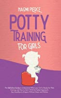 Potty Training for Girls: The Definitive Guide to Understand When your Girl is Ready for Potty Training and How to Get it With the Fastest Approach. Say Goodbye to Diapers Without Stress and Hitches