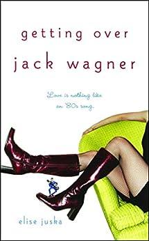 Getting Over Jack Wagner by [Elise Juska]
