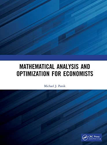Compare Textbook Prices for Mathematical Analysis and Optimization for Economists 1 Edition ISBN 9780367759018 by Panik, Michael J.