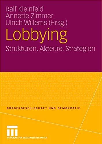 Lobbying: Strukturen. Akteure. Strategien (Bürgergesellschaft und Demokratie 12)
