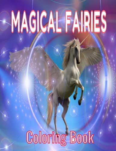 Magical Fairies Coloring Book: 30 Images Of Magical Fairies, 8.5x11 For Kids And Adults, This Coloring Book Makes A Great Gift!
