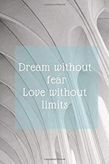 Dream without fear Love without limits: Notebook, Diary for Writing Notes in and Journaling (110 Pages, Blank, 6 x 9)