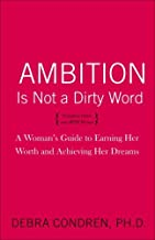 Ambition Is Not a Dirty Word: A Woman's Guide to Earning Her Worth and Achieving Her Dreams (English Edition)