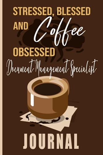 Compare Textbook Prices for Stressed, Blessed and Coffee Document Management Specialist Journal: Coffee Themed cover art gift for Document Management Specialist for writing, diary or work  ISBN 9798534454925 by Publishing, Readooks