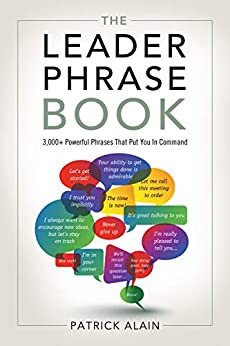 The Leader Phrase Book: 3,000+ Powerful Phrases That Put You In Command by [Patrick Alain]