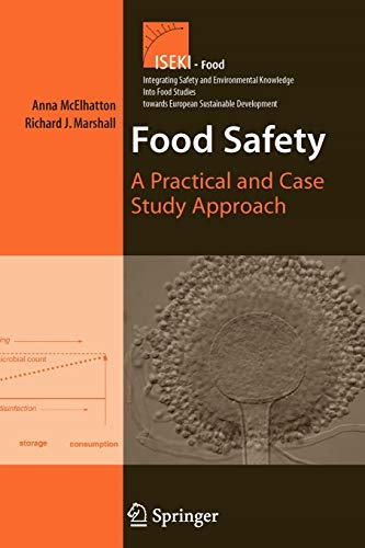 Food Safety: A Practical and Case Study Approach: 1 (Integrating Food Science and Engineering Knowledge Into the Food Chain)
