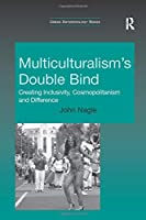 Multiculturalism's Double-Bind: Creating Inclusivity, Cosmopolitanism and Difference (Urban Anthropology)