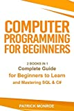 COMPUTER PROGRAMMING FOR BEGINNERS: Complete Guide for Beginners to Learn and Mastering SQL & C# - Patrick Monroe