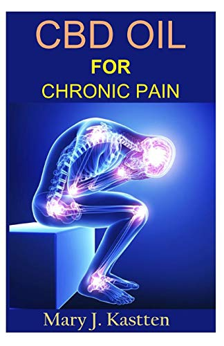 41toXUWhgpL - CBD OIL FOR CHRONIC PAIN: A Complete Guide to Hemp CBD Oil and Its Natural and Effective Ability to Relieve Pain Mentally and Physically