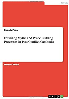 Founding Myths and Peace Building Processes  In Post-Conflict Cambodia