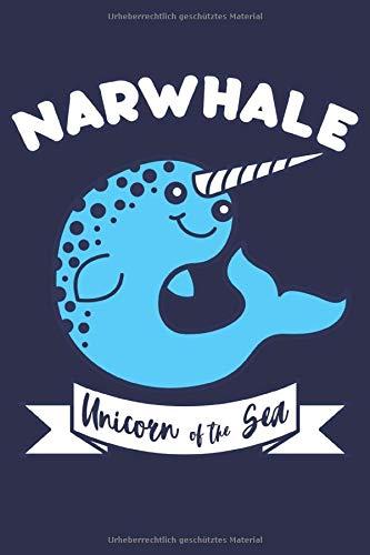 Narwal Notizbuch: Ein lustiges Notizbuch für alle Narwal Liebhaber und Fans die die Einhörner des Meeres sind