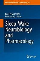 Sleep-Wake Neurobiology and Pharmacology (Handbook of Experimental Pharmacology (253))
