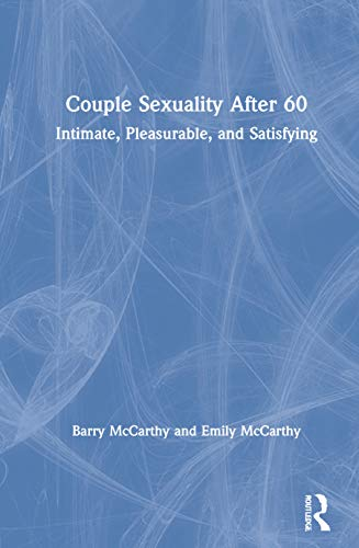 Compare Textbook Prices for Couple Sexuality After 60: Intimate, Pleasurable, and Satisfying 1 Edition ISBN 9780367491703 by McCarthy, Barry,McCarthy, Emily