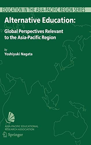 Alternative Education: Global Perspectives Relevant to the Asia-Pacific Region (Education in the Asia-Pacific Region: Issues, Concerns and Prospects (10))