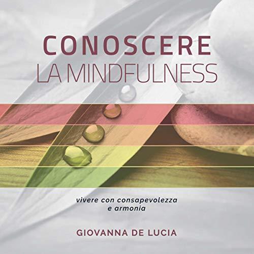 Conoscere la Mindfulness     Vivere con consapevolezza e armonia              By:                                                                                                                                 Giovanna De Lucia                               Narrated by:                                                                                                                                 Francesca Di Modugno                      Length: 1 hr and 28 mins     1 rating     Overall 5.0