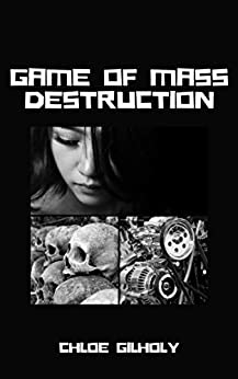 Game of Mass Destruction by [Chloe Gilholy]