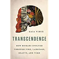 Transcendence: How Humans Evolved through Fire, Language, Beauty, and Time