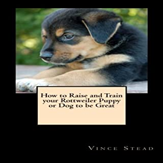 How to Raise and Train Your Rottweiler Puppy or Dog to Be Great audiobook cover art