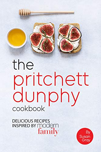 The Pritchett Dunphy Cookbook: Delicious Recipes Inspired by Modern Family (English Edition)