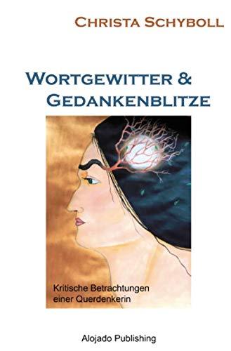 Wortgewitter und Gedankenblitze: Kritische Betrachtungen einer Querdenkerin