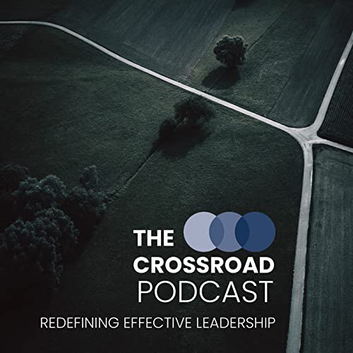 The Crossroad Podcast: Redefining Effective Leadership Podcast By Joey and Kylie Willis cover art